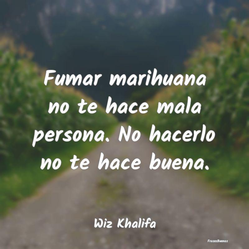 Fumar Marihuana No Te Hace Mala Persona