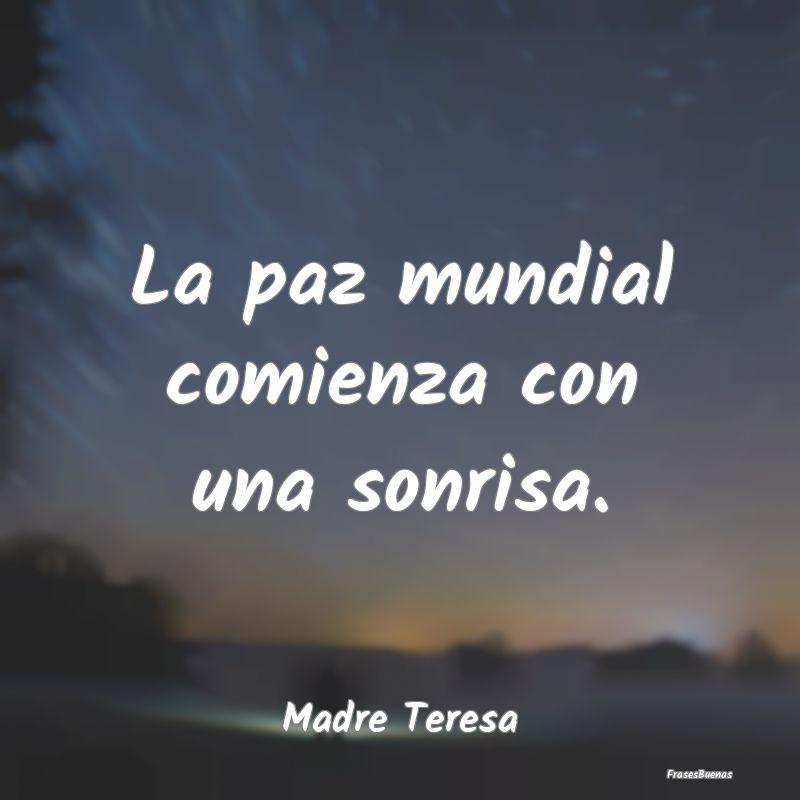 Frases De Madre Teresa De Calcuta La Paz Mundial Comienza Con Una Sonrisa