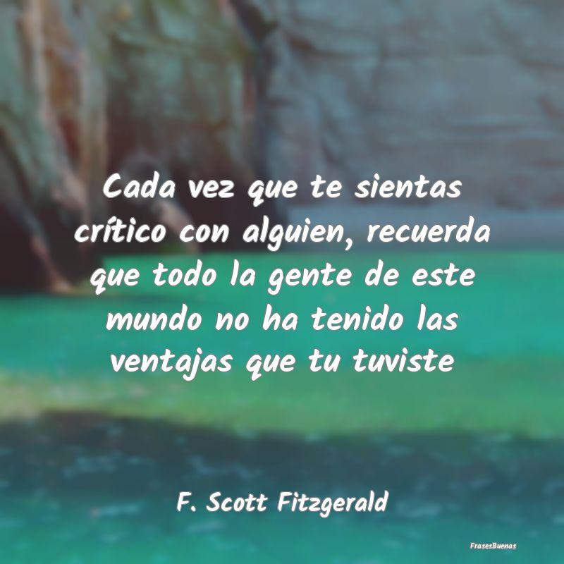 Frases de F. Scott Fitzgerald - Cada vez que te sientas crítico ...