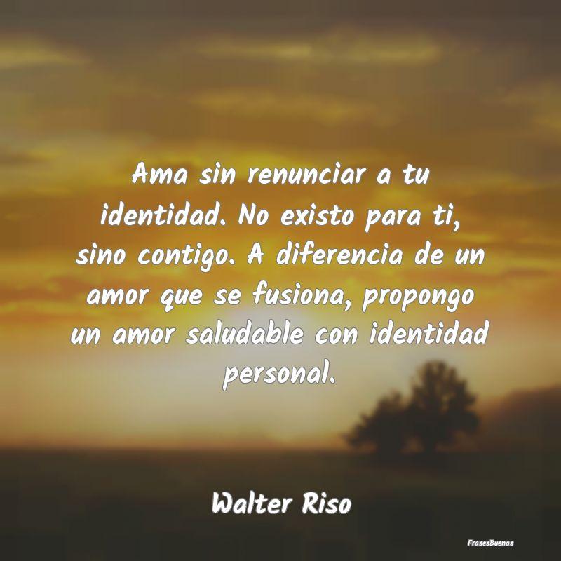 79 Frases Inspiradoras De Walter Riso