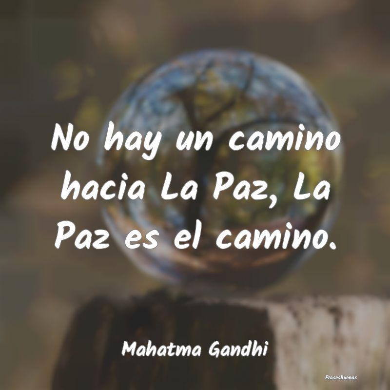 No Hay Un Camino Hacia La Paz La Paz Es