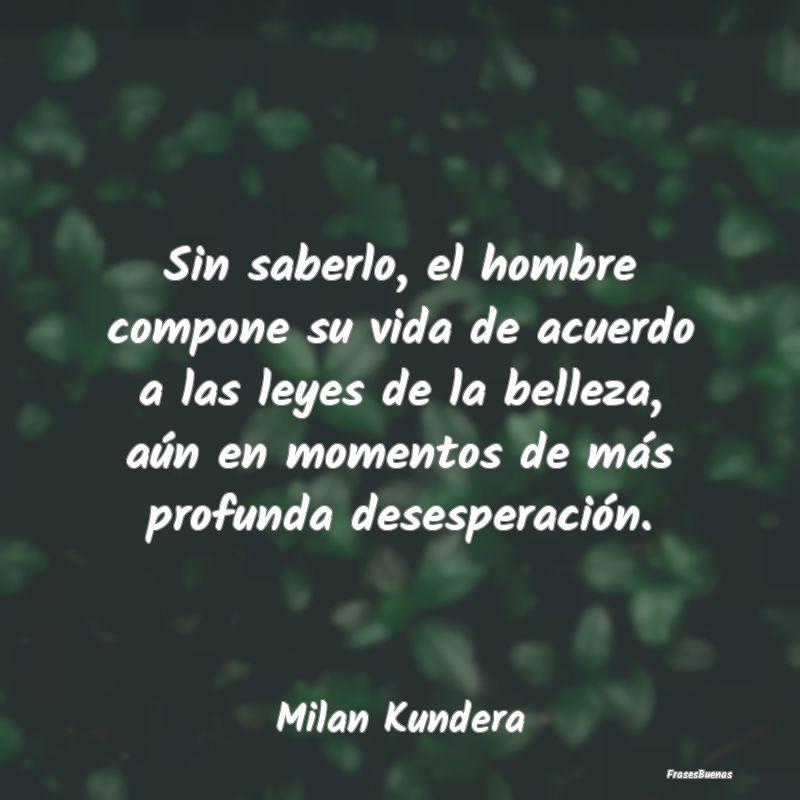 19 frases inspiradoras de Milan Kundera